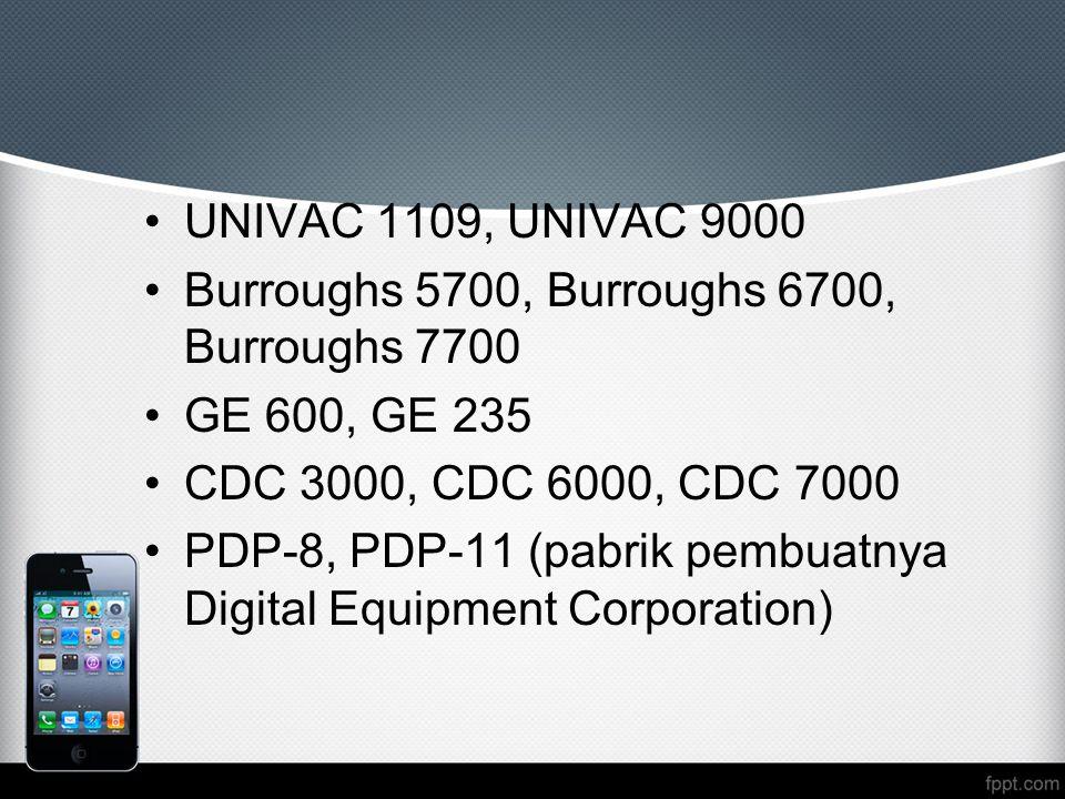 UNIVAC 1109, UNIVAC 9000 Burroughs 5700, Burroughs 6700, Burroughs 7700 GE 600, GE 235 CDC 3000, CDC 6000, CDC 7000 PDP-8, PDP-11 (pabrik pembuatnya Digital Equipment Corporation)