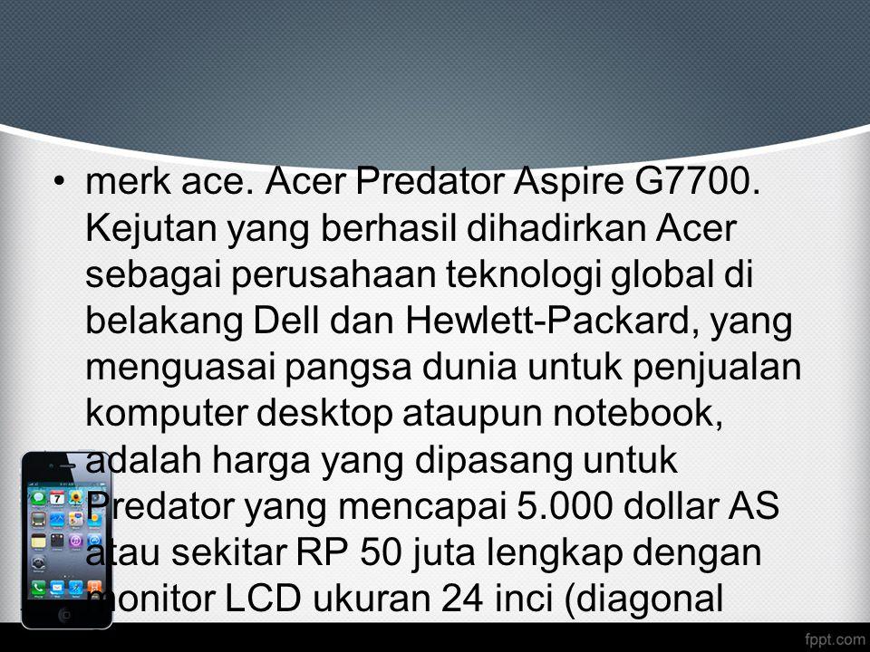 merk ace. Acer Predator Aspire G7700. Kejutan yang berhasil dihadirkan Acer sebagai perusahaan teknologi global di belakang Dell dan Hewlett-Packard,