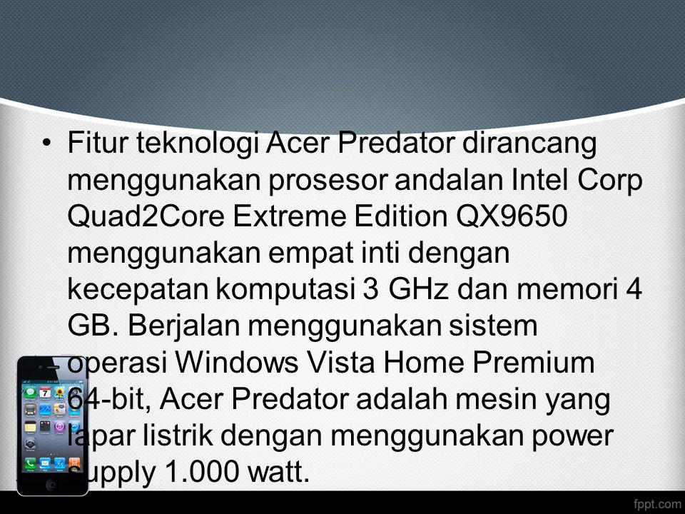 Fitur teknologi Acer Predator dirancang menggunakan prosesor andalan Intel Corp Quad2Core Extreme Edition QX9650 menggunakan empat inti dengan kecepatan komputasi 3 GHz dan memori 4 GB.