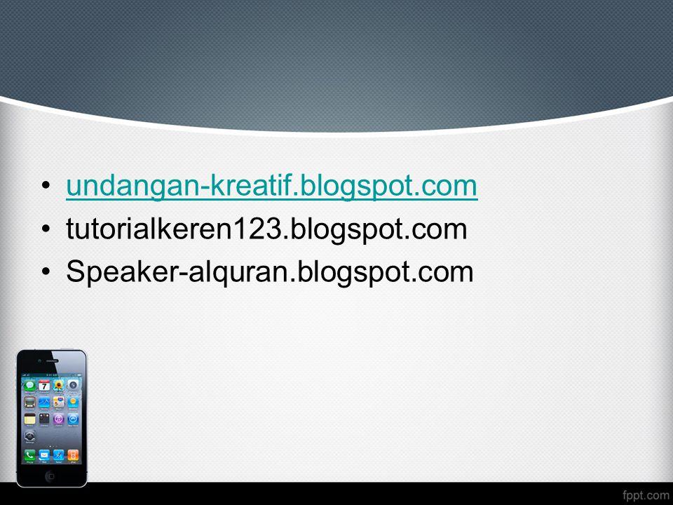 undangan-kreatif.blogspot.com tutorialkeren123.blogspot.com Speaker-alquran.blogspot.com