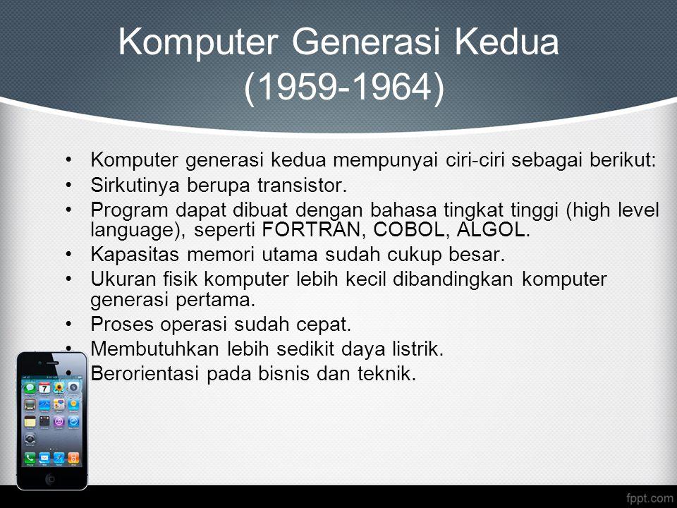 Komputer Generasi Kedua (1959-1964) Komputer generasi kedua mempunyai ciri-ciri sebagai berikut: Sirkutinya berupa transistor. Program dapat dibuat de