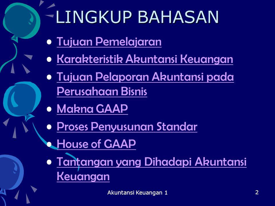 Akuntansi Keuangan 1 2 LINGKUP BAHASAN Tujuan Pemelajaran Karakteristik Akuntansi Keuangan Tujuan Pelaporan Akuntansi pada Perusahaan BisnisTujuan Pel