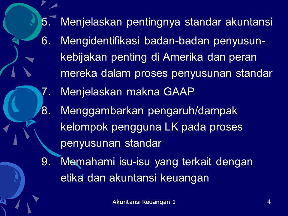 Akuntansi Keuangan 1 4 5.Menjelaskan pentingnya standar akuntansi 6.Mengidentifikasi badan-badan penyusun- kebijakan penting di Amerika dan peran mere