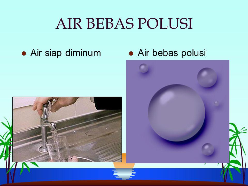AIR BEBAS POLUSI l Air siap diminum l Air bebas polusi