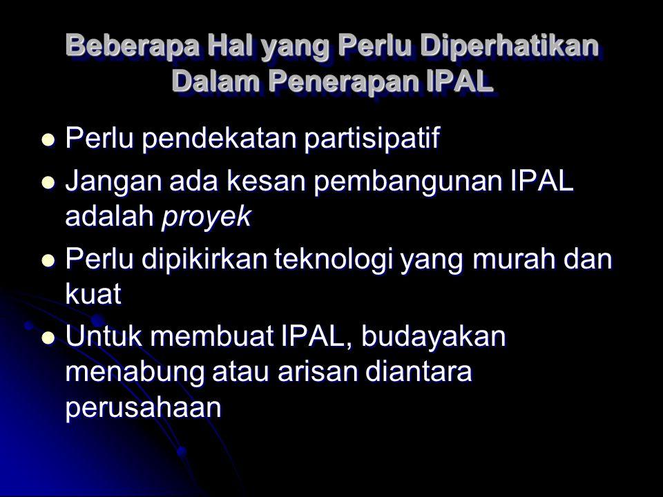 Beberapa Hal yang Perlu Diperhatikan Dalam Penerapan IPAL Perlu pendekatan partisipatif Perlu pendekatan partisipatif Jangan ada kesan pembangunan IPA