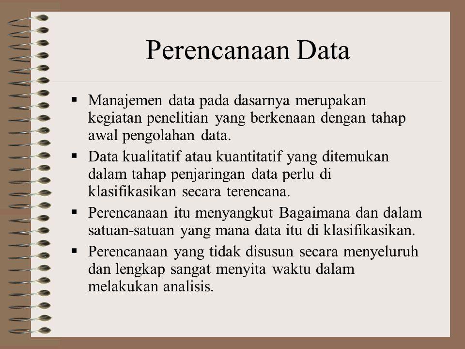Manajemen Data  Manajemen Data adalah rangkaian kegiatan yang kait-mengkait yang terdiri atas perencanaan/perancangan, penjaringan dan pengorganisasi