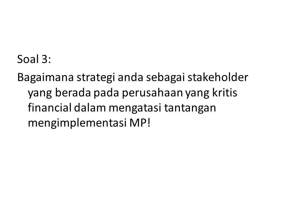 Soal 3: Bagaimana strategi anda sebagai stakeholder yang berada pada perusahaan yang kritis financial dalam mengatasi tantangan mengimplementasi MP!