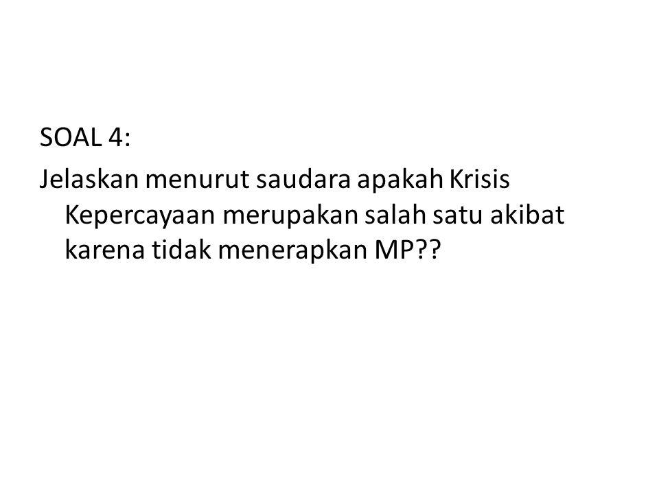 SOAL 4: Jelaskan menurut saudara apakah Krisis Kepercayaan merupakan salah satu akibat karena tidak menerapkan MP??