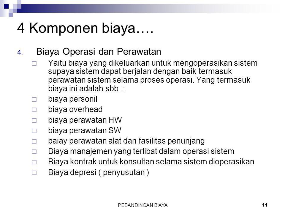 PEBANDINGAN BIAYA11 4 Komponen biaya…. 4. Biaya Operasi dan Perawatan  Yaitu biaya yang dikeluarkan untuk mengoperasikan sistem supaya sistem dapat b