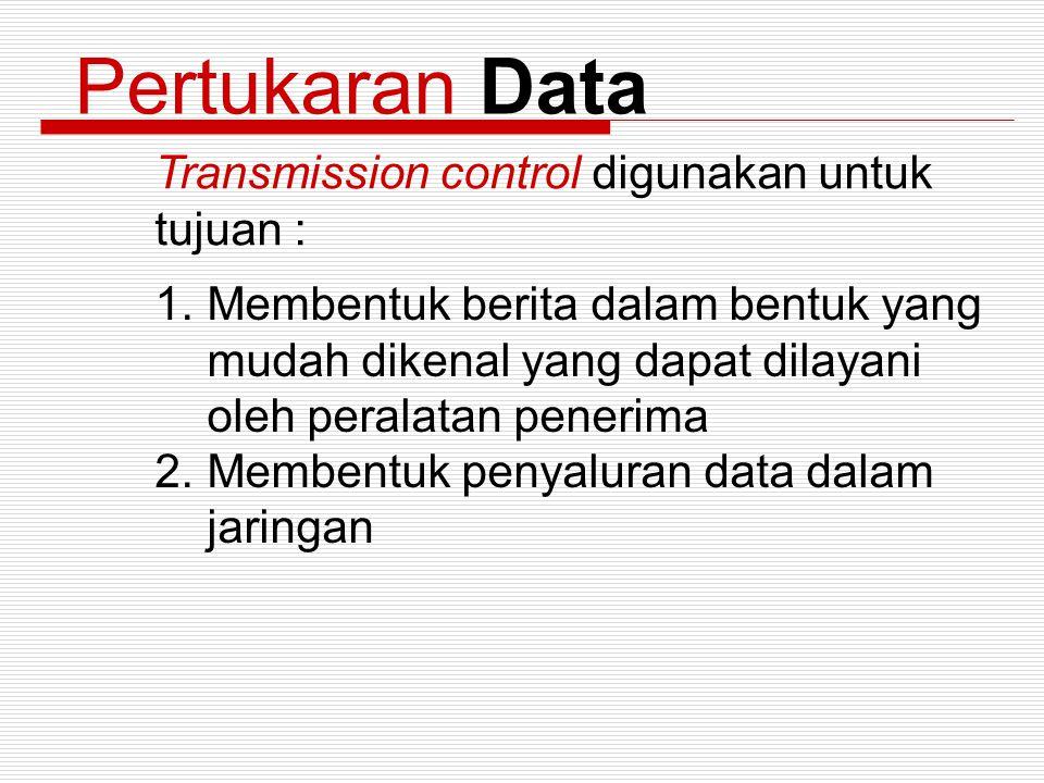 Pertukaran Data Transmission control digunakan untuk tujuan : 1.Membentuk berita dalam bentuk yang mudah dikenal yang dapat dilayani oleh peralatan pe