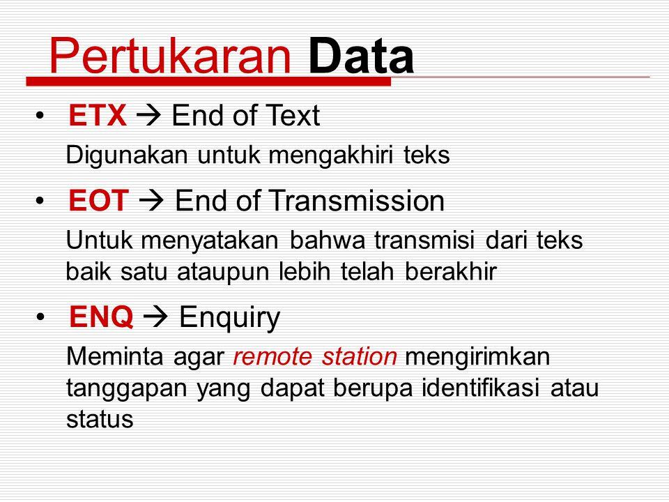 Pertukaran Data ETX  End of Text Digunakan untuk mengakhiri teks EOT  End of Transmission Untuk menyatakan bahwa transmisi dari teks baik satu ataup