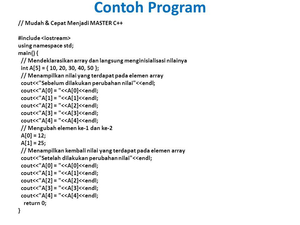 // Mudah & Cepat Menjadi MASTER C++ #include using namespace std; main() { // Mendeklarasikan array dan langsung menginisialisasi nilainya int A[5] =