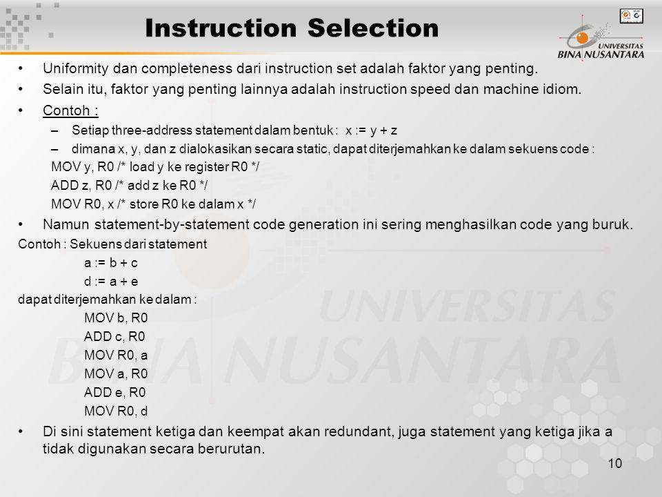 10 Instruction Selection Uniformity dan completeness dari instruction set adalah faktor yang penting.