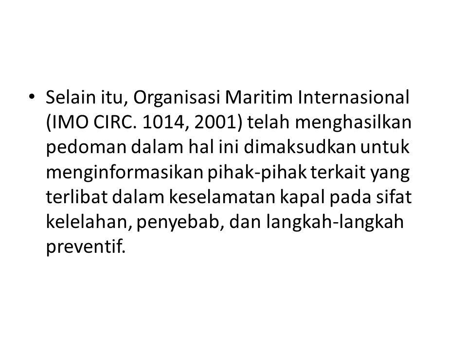 Selain itu, Organisasi Maritim Internasional (IMO CIRC. 1014, 2001) telah menghasilkan pedoman dalam hal ini dimaksudkan untuk menginformasikan pihak-