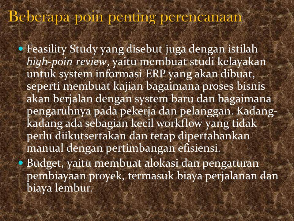 Beberapa poin penting perencanaan Feasility Study yang disebut juga dengan istilah high-poin review, yaitu membuat studi kelayakan untuk system inform