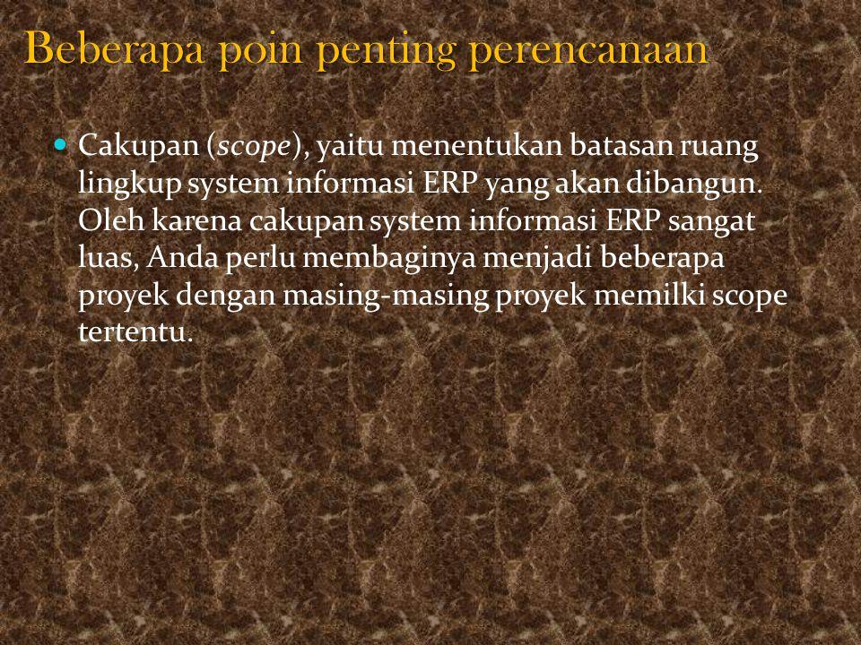 Beberapa poin penting perencanaan Cakupan (scope), yaitu menentukan batasan ruang lingkup system informasi ERP yang akan dibangun.
