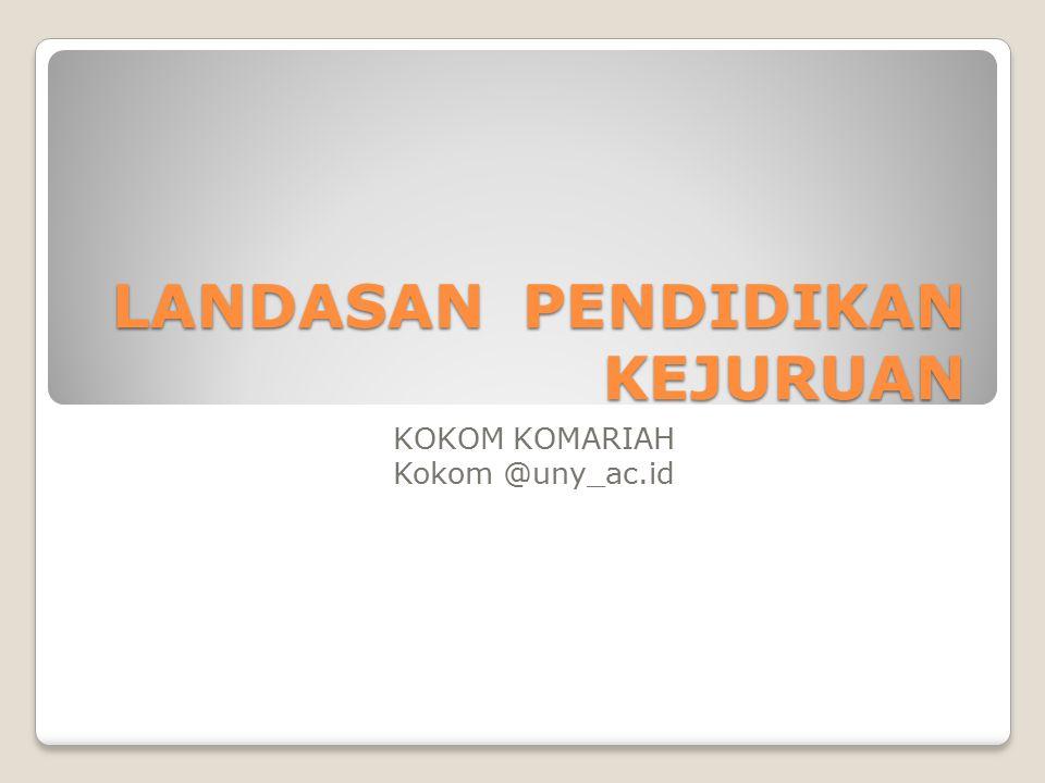 LANDASAN PENDIDIKAN KEJURUAN KOKOM KOMARIAH Kokom @uny_ac.id