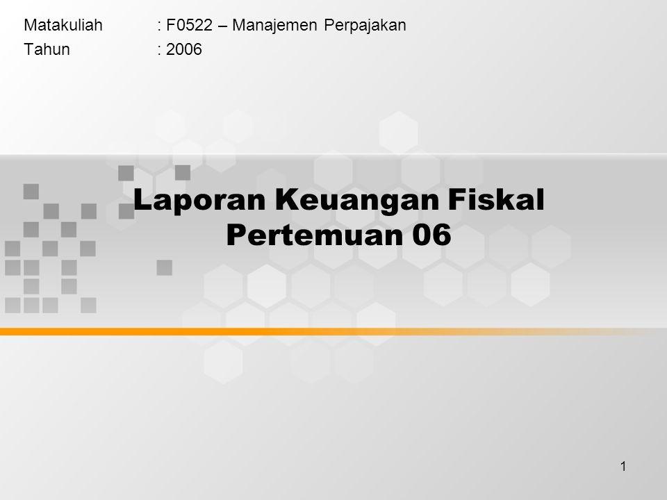 1 Laporan Keuangan Fiskal Pertemuan 06 Matakuliah: F0522 – Manajemen Perpajakan Tahun: 2006