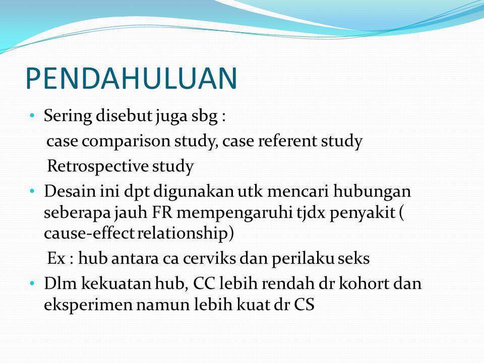 PENDAHULUAN Sering disebut juga sbg : case comparison study, case referent study Retrospective study Desain ini dpt digunakan utk mencari hubungan seb