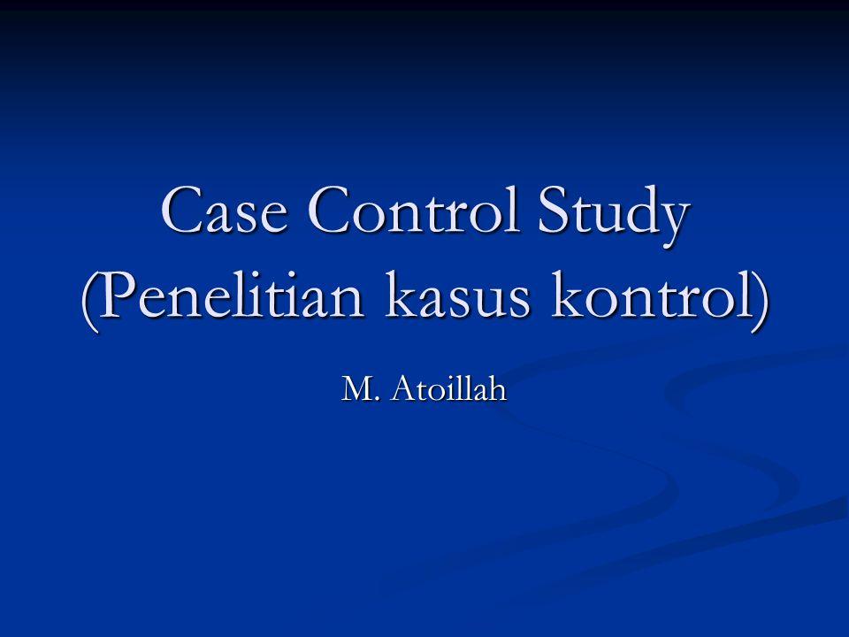 Case Control Study (Penelitian kasus kontrol) M. Atoillah