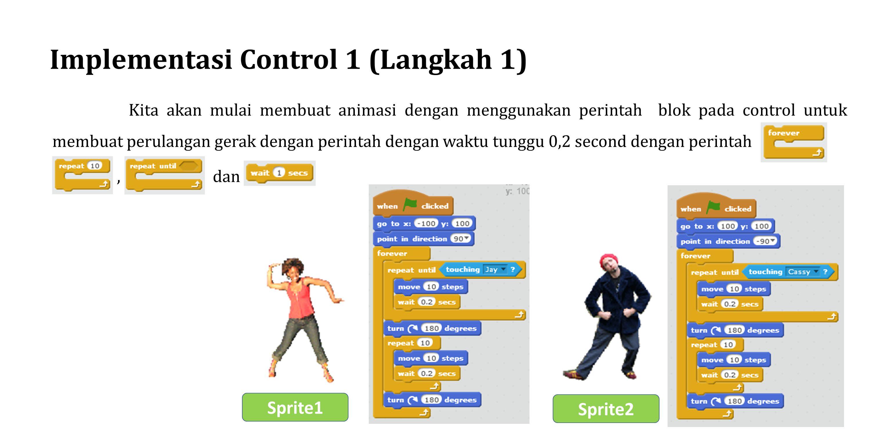 Implementasi Control 1 (Langkah 1) Kita akan mulai membuat animasi dengan menggunakan perintah blok pada control untuk membuat perulangan gerak dengan