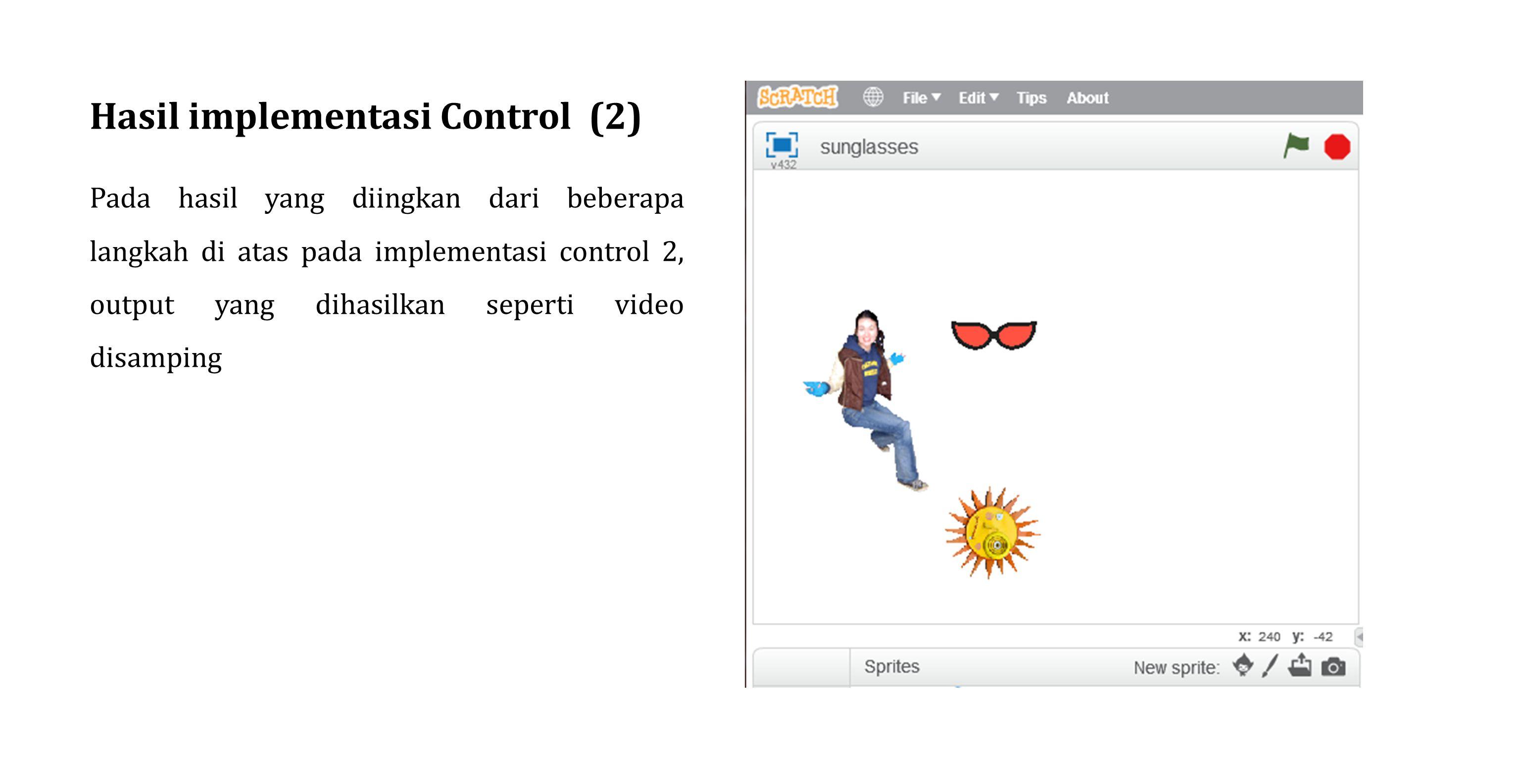 Hasil implementasi Control (2) Pada hasil yang diingkan dari beberapa langkah di atas pada implementasi control 2, output yang dihasilkan seperti vide