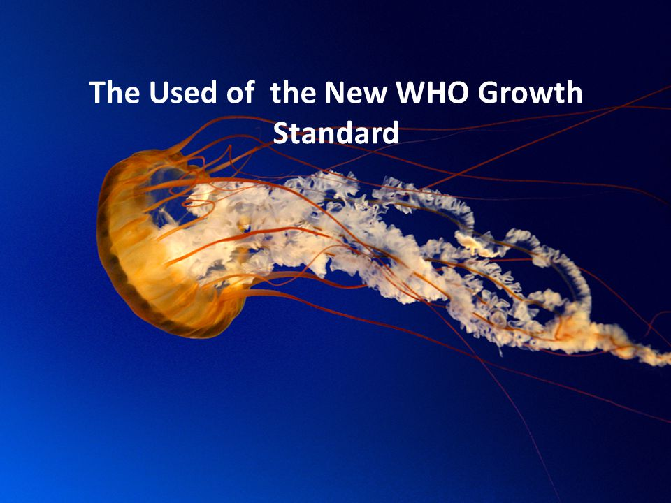 The Used of the New WHO Growth Standard