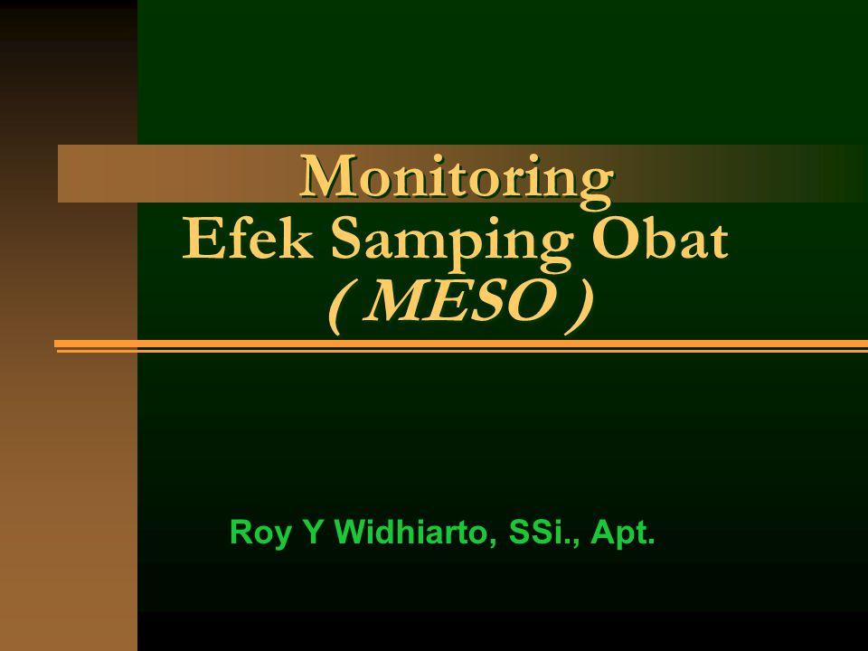 Monitoring Efek Samping Obat ( MESO ) Roy Y Widhiarto, SSi., Apt.
