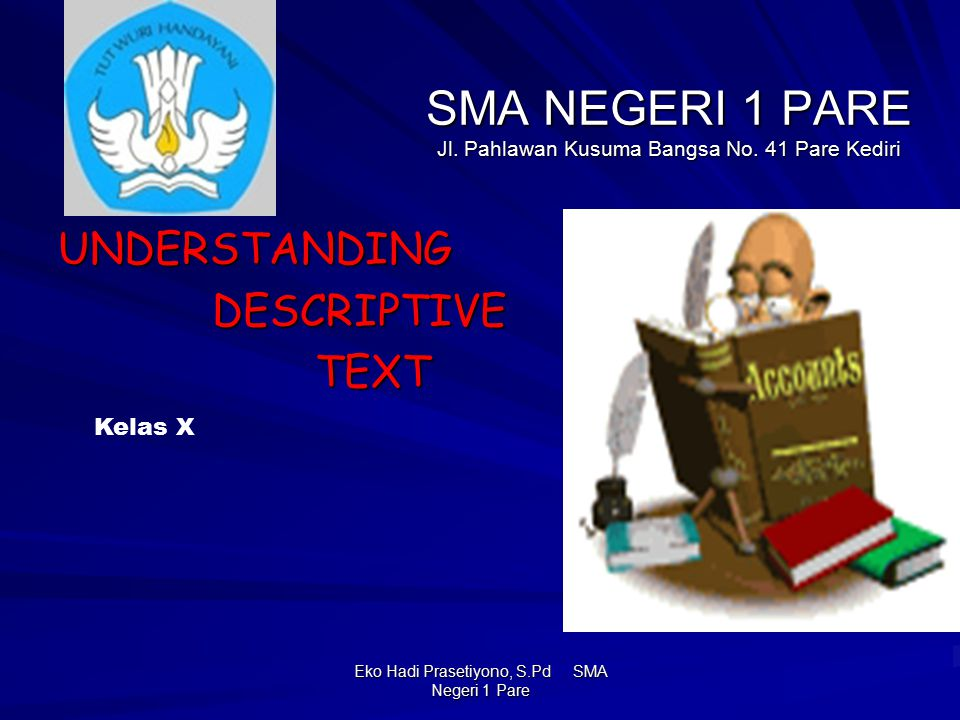 Eko Hadi Prasetiyono, S.Pd SMA Negeri 1 Pare Descriptive text (describe a particular person) My favorite teacher There are about fifty eight teachers in my school.