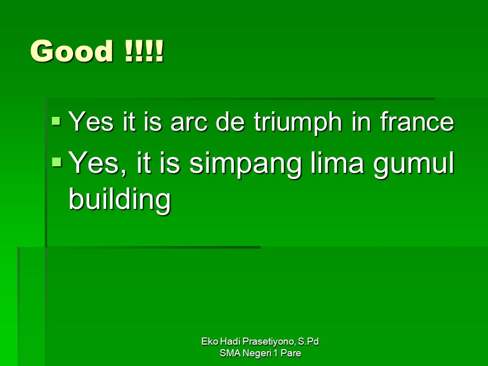 Eko Hadi Prasetiyono, S.Pd SMA Negeri 1 Pare Good !!!!  Yes it is arc de triumph in france  Yes, it is simpang lima gumul building