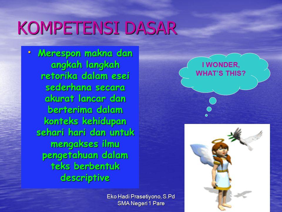 Eko Hadi Prasetiyono, S.Pd SMA Negeri 1 Pare KOMPETENSI DASAR Merespon makna dan angkah langkah retorika dalam esei sederhana secara akurat lancar dan