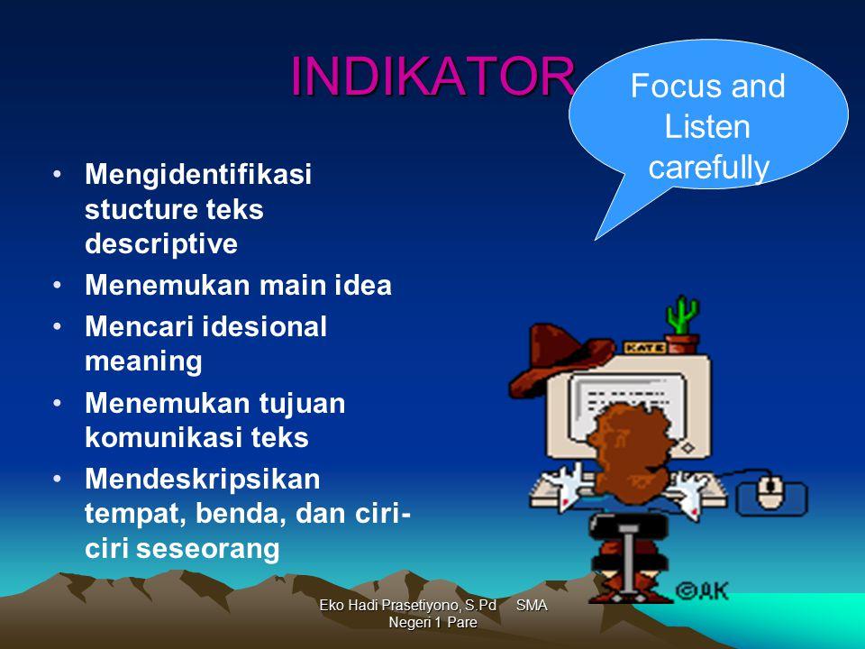 Eko Hadi Prasetiyono, S.Pd SMA Negeri 1 Pare INDIKATOR Mengidentifikasi stucture teks descriptive Menemukan main idea Mencari idesional meaning Menemu