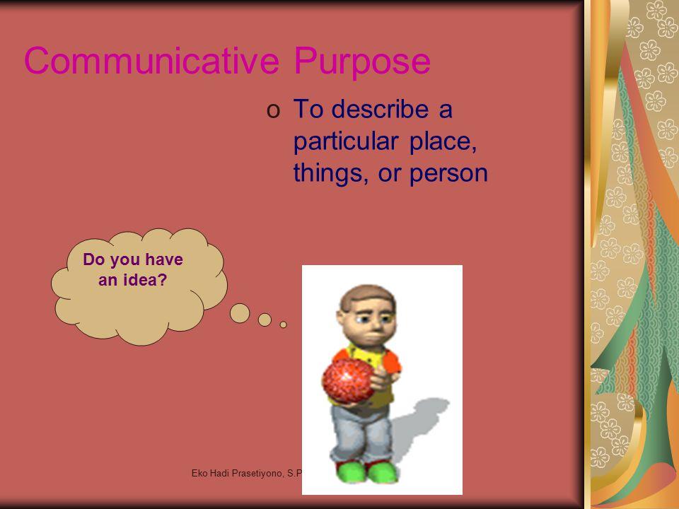 Eko Hadi Prasetiyono, S.Pd SMA Negeri 1 Pare Communicative Purpose oTo describe a particular place, things, or person Do you have an idea?