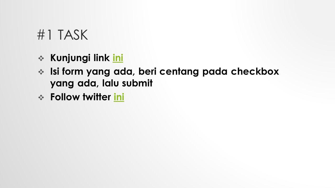 #1 TASK  Kunjungi link iniini  Isi form yang ada, beri centang pada checkbox yang ada, lalu submit  Follow twitter iniini