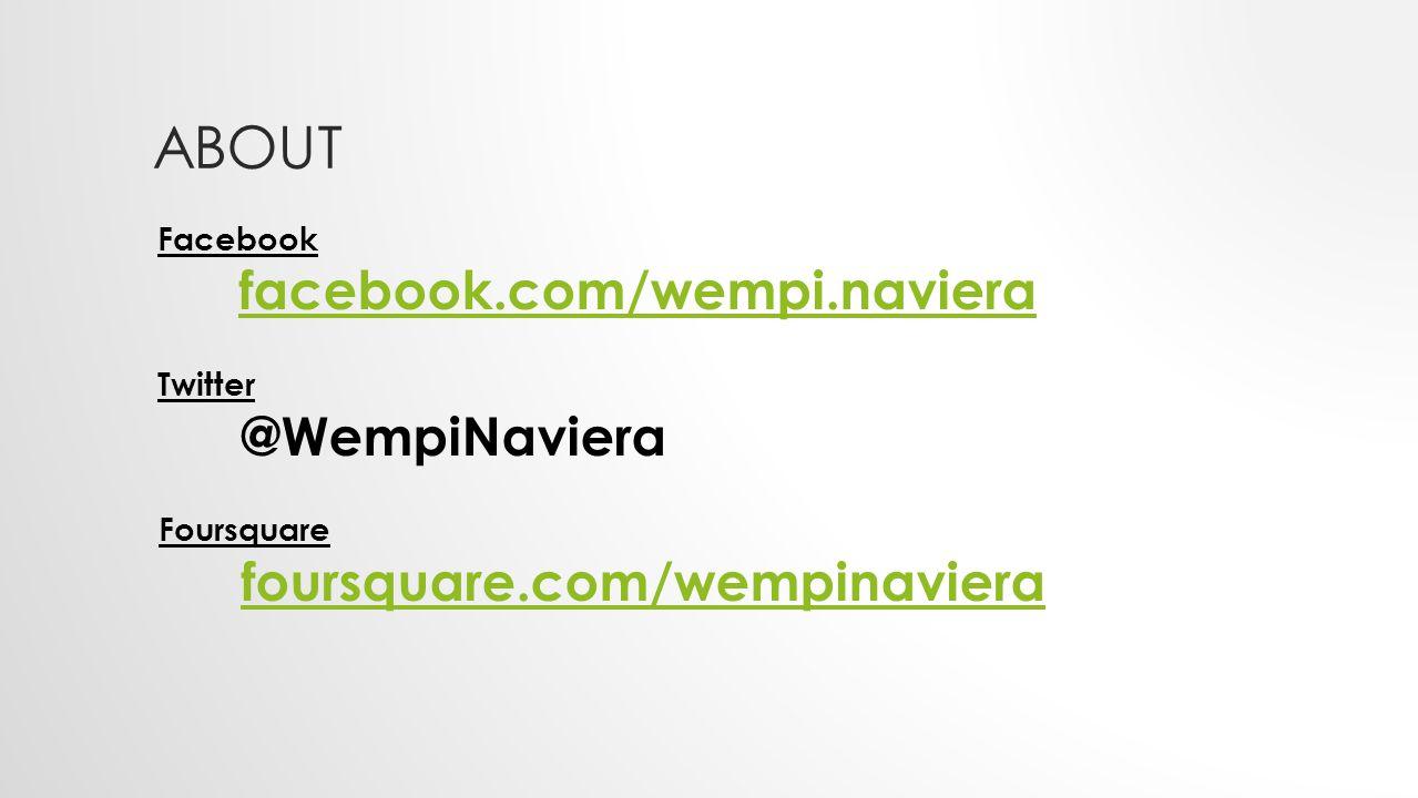 ABOUT Facebook facebook.com/wempi.naviera Twitter @WempiNaviera Foursquare foursquare.com/wempinaviera