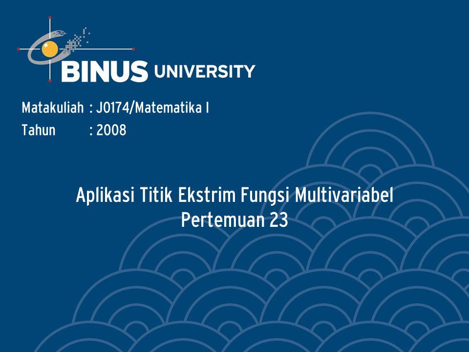 Aplikasi Titik Ekstrim Fungsi Multivariabel Pertemuan 23 Matakuliah: J0174/Matematika I Tahun: 2008