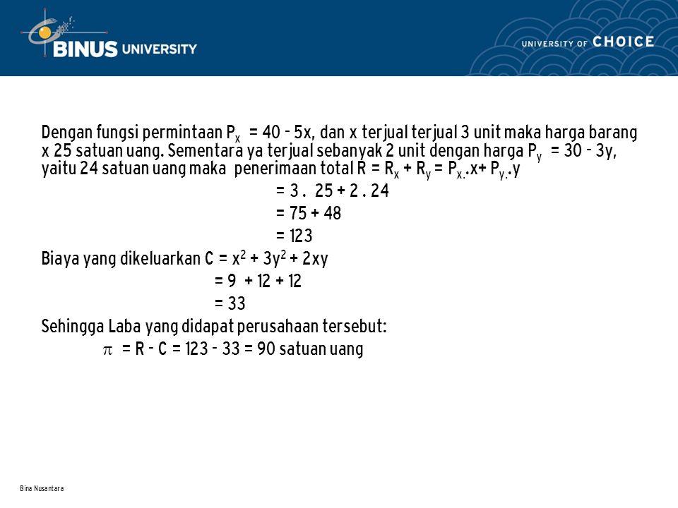 Bina Nusantara Dengan fungsi permintaan P x = 40 - 5x, dan x terjual terjual 3 unit maka harga barang x 25 satuan uang. Sementara ya terjual sebanyak