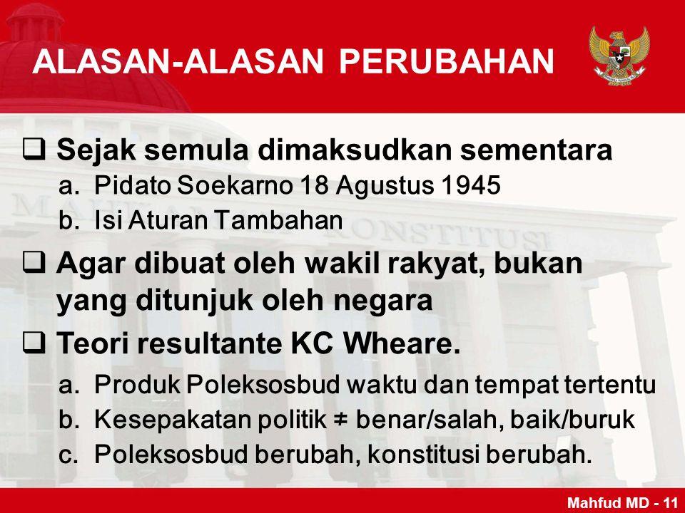 ALASAN-ALASAN PERUBAHAN  Sejak semula dimaksudkan sementara a.Pidato Soekarno 18 Agustus 1945 b.Isi Aturan Tambahan  Agar dibuat oleh wakil rakyat,