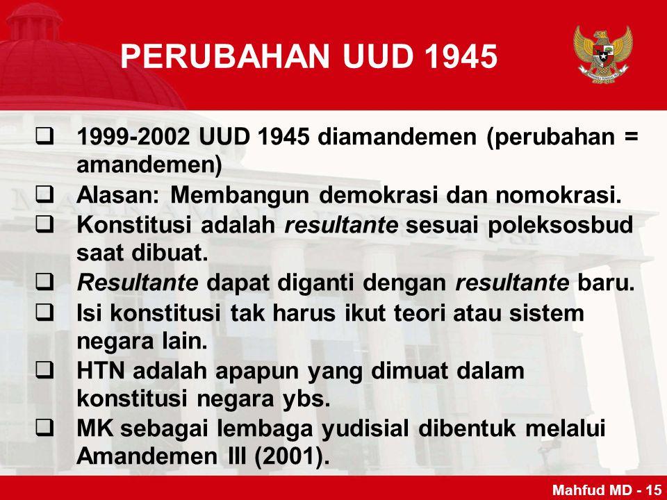 PERUBAHAN UUD 1945 11999-2002 UUD 1945 diamandemen (perubahan = amandemen) AAlasan: Membangun demokrasi dan nomokrasi. KKonstitusi adalah result