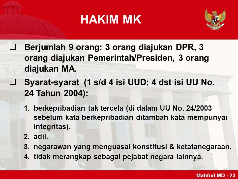HAKIM MK BBerjumlah 9 orang: 3 orang diajukan DPR, 3 orang diajukan Pemerintah/Presiden, 3 orang diajukan MA. SSyarat-syarat (1 s/d 4 isi UUD; 4 d