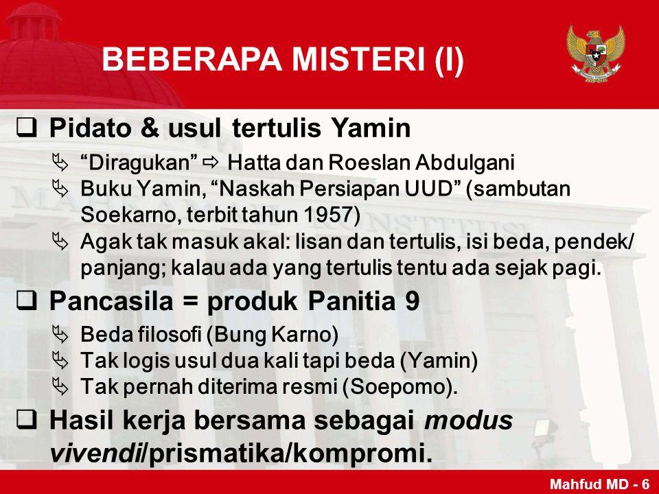 MISTERI 7 KATA  Disepakati 10 – 16 Juli 1945  16 Agustus 1945 Rengasdengklok (proklamasi mini)  17 Agustus 1945 proklamasi resmi  18 Agustus 1945 pencoretan 7 kata, pengesahan  Peran Hatta didatangi orang Indonesia Timur  Sikap 4 tokoh Islam (Ki Bagoes, Kasman, Wahid Hasyim, A.