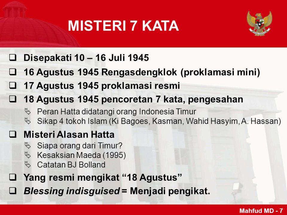 MISTERI 7 KATA  Disepakati 10 – 16 Juli 1945  16 Agustus 1945 Rengasdengklok (proklamasi mini)  17 Agustus 1945 proklamasi resmi  18 Agustus 1945