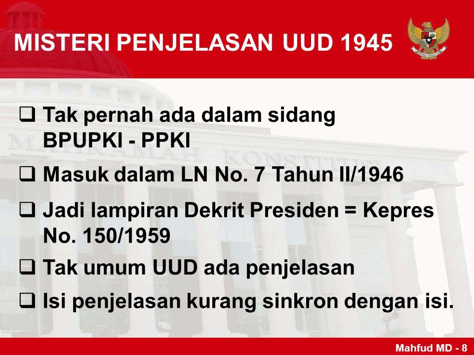 MISTERI PENJELASAN UUD 1945  Tak pernah ada dalam sidang BPUPKI - PPKI  Masuk dalam LN No. 7 Tahun II/1946  Jadi lampiran Dekrit Presiden = Kepres