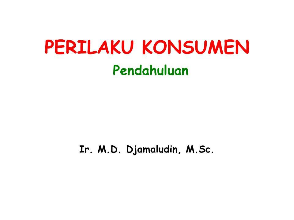 PERILAKU KONSUMEN Pendahuluan Ir. M.D. Djamaludin, M.Sc.