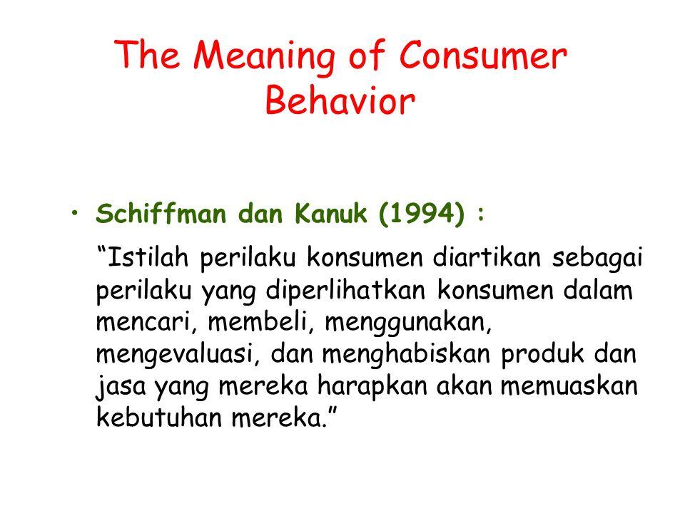 """The Meaning of Consumer Behavior Schiffman dan Kanuk (1994) : """"Istilah perilaku konsumen diartikan sebagai perilaku yang diperlihatkan konsumen dalam"""