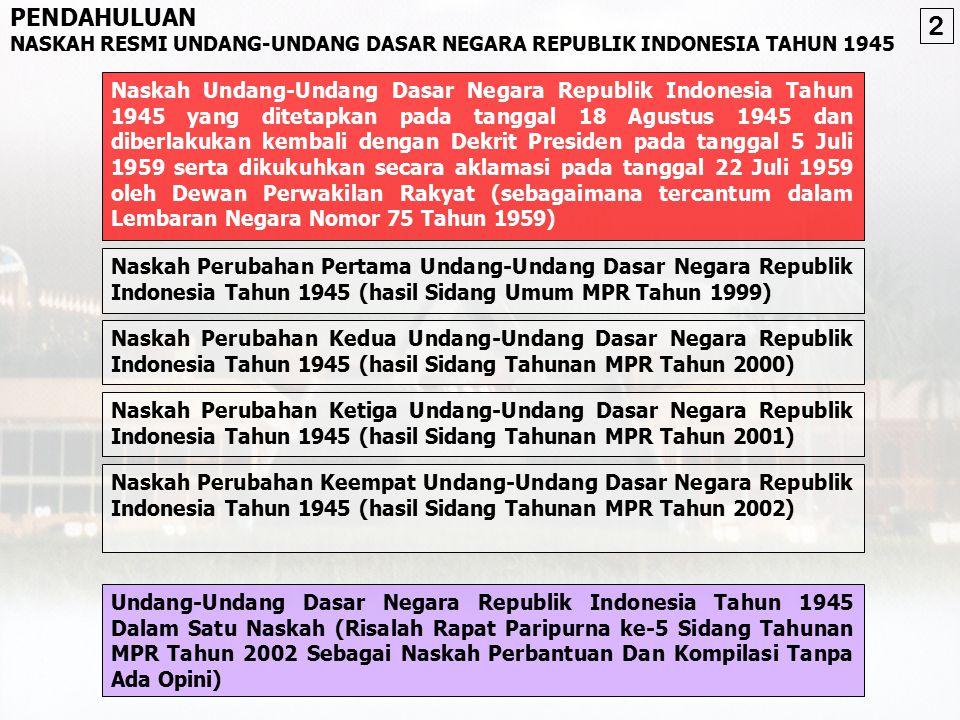 PENDAHULUAN PROSES PERUBAHAN UUD NEGARA REPUBLIK INDONESIA TAHUN 1945 Antara lain: Amandemen UUD 1945 Penghapusan doktrin Dwi Fungsi ABRI Penegakan hu