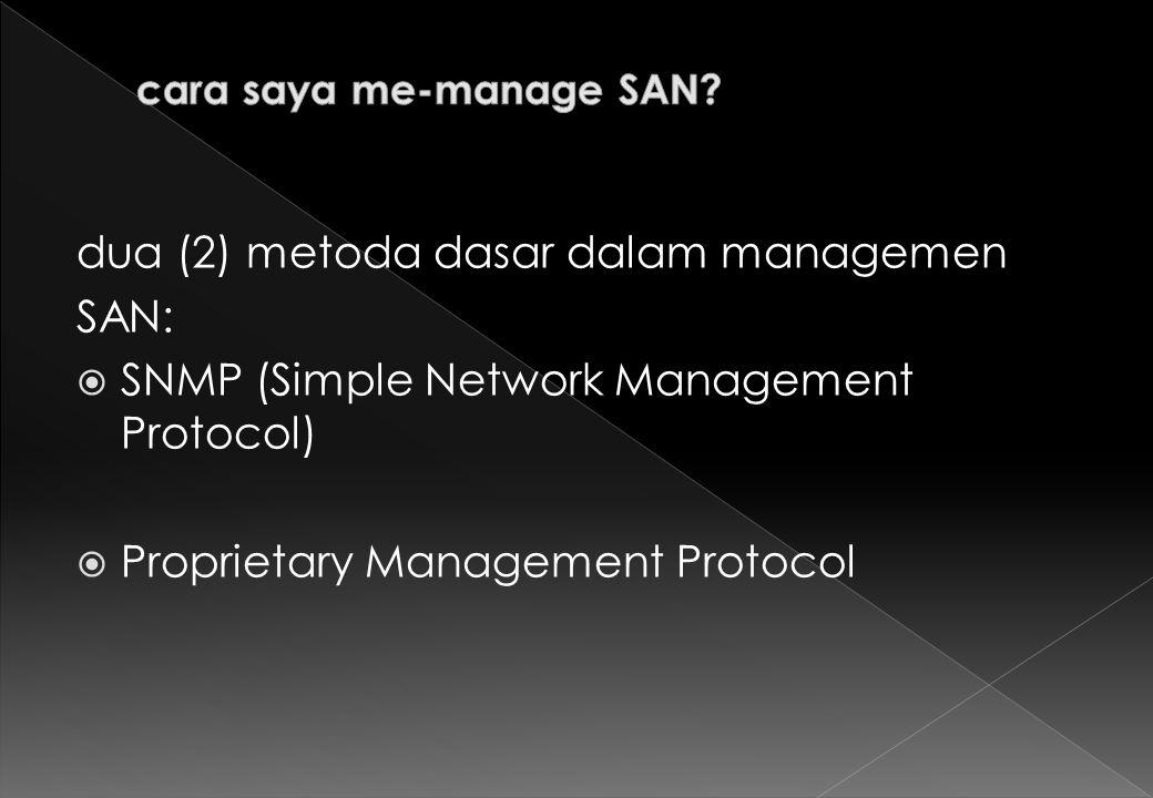 dua (2) metoda dasar dalam managemen SAN:  SNMP (Simple Network Management Protocol)  Proprietary Management Protocol