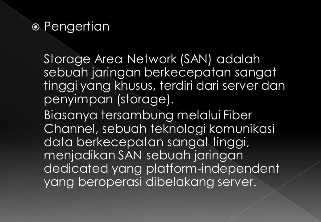  Pengertian Storage Area Network (SAN) adalah sebuah jaringan berkecepatan sangat tinggi yang khusus, terdiri dari server dan penyimpan (storage).