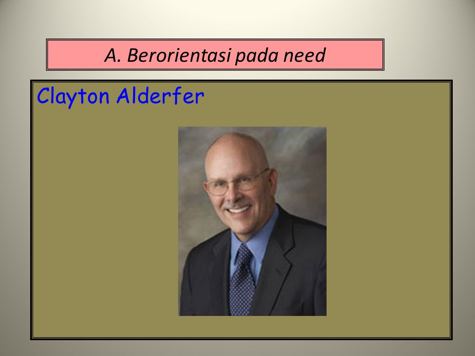 A. Berorientasi pada need Clayton Alderfer