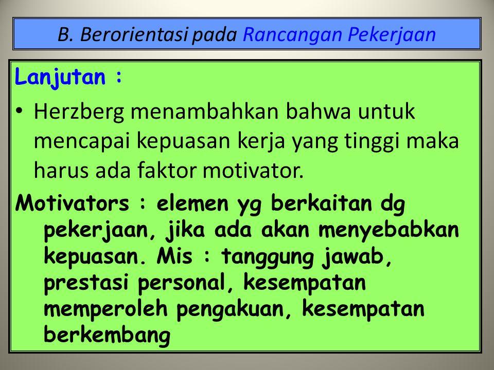 B. Berorientasi pada Rancangan Pekerjaan 1.Teori Dua Faktor (Herzberg, 1966) Herzberg menemukan hubungan antara kepuasan kerja dengan performansi kerj
